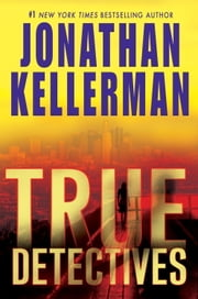 True Detectives - A Novel ebook by Jonathan Kellerman