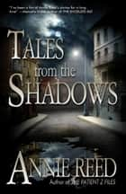 Tales From The Shadows ebook by Annie Reed