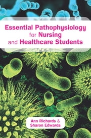 Essential Pathophysiology For Nursing And Healthcare Students ebook by Ann Richards,Sharon Edwards