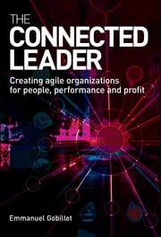 The Connected Leader - Creating Agile Organizations for People Performance and Profit ebook by Emmanuel Gobillot