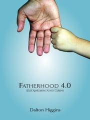 Fatherhood 4.0: iDad Applications Across Cultures ebook by Dalton Higgins