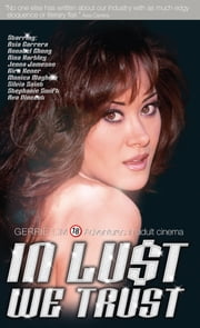 In Lust We Trust: Adventures in Adult Cinema - Adventures in Adult Cinema ebook by Gerrie Lim