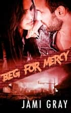 Beg For Mercy ebook by Jami Gray