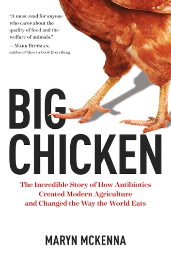 Big Chicken - The Incredible Story of How Antibiotics Created Modern Agriculture and Changed the Way the World Eats ebook by Maryn McKenna