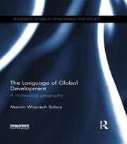 The Language of Global Development - A Misleading Geography ebook by Marcin Wojciech Solarz