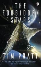 The Forbidden Stars - Book III of the Axiom ebook by Tim Pratt