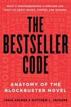 The Bestseller Code - Anatomy of the Blockbuster Novel eBook by Jodie Archer, Matthew L. Jockers