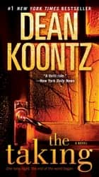 The Taking - A Novel ebook by Dean Koontz