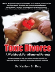 Toxic Divorce: A Workbook for Alienated Parents ebook by Reay, Kathleen M.