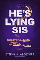 He's Lying Sis - Uncover the Truth Behind His Words and Actions, Volume 1 ebook by Stephan Labossiere