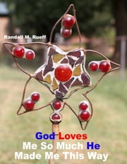 God Loves Me So Much He Made Me This Way ebook by
