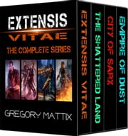 Extensis Vitae: The Complete Series ebook by Gregory Mattix