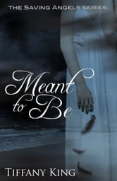 Meant to Be (The Saving Angels book 1) ebook by Tiffany King