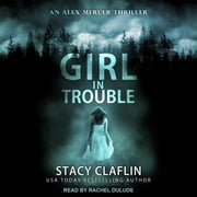 Girl in Trouble audiobook by Stacy Claflin