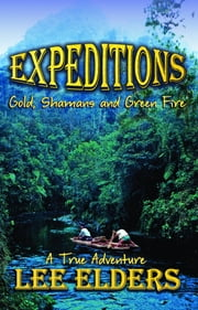EXPEDITIONS : Gold, Shamans, and Green Fire ebook by Lee Elders
