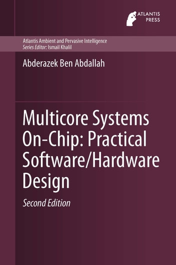 Multicore Systems On-Chip: Practical Software/Hardware Design ebook by Abderazek Ben Abdallah