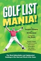 Golf List Mania! - The Most Authoritative and Opinionated Rankings of the Best and Worst of the Game ebook by Len Shapiro, Ed Sherman