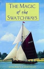 The Magic of the Swatchways ebook by Maurice Griffiths