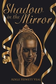 Shadow in the Mirror ebook by Adele Hewett Veal