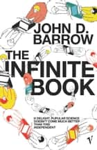 The Infinite Book - A Short Guide to the Boundless, Timeless and Endless ebook by John D. Barrow