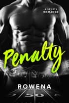 Penalty - A Sports Romance ebook by Rowena