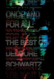 Once and for All: The Best of Delmore Schwartz ebook by Delmore Schwartz,Craig Morgan Teicher,John Ashbery