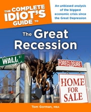 The Complete Idiot's Guide to the Great Recession ebook by Tom Gorman