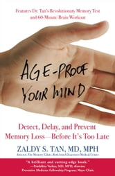 Age-Proof Your Mind - Detect, Delay, and Prevent Memory Loss--Before It's Too Late ebook by Zaldy S. Tan