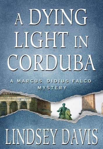 A Dying Light in Corduba - A Marcus Didius Falco Mystery ebook by Lindsey Davis