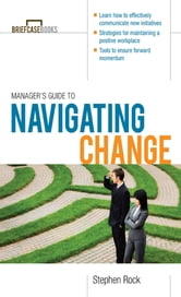 Manager's Guide to Navigating Change ebook by Stephen Rock