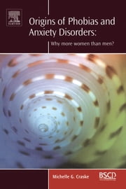 Origins of Phobias and Anxiety Disorders: Why More Women than Men? ebook by Craske, Michelle G.