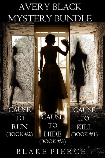 Avery Black Mystery Bundle: Cause to Kill (#1), Cause to Run (#2), and Cause to Hide (#3) ebook by Blake Pierce