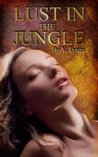 Lust in the Jungle: an Edwardian Erotica ebook by Valentine Tyron