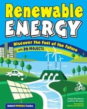 Renewable Energy - Discover the Fuel of the Future With 20 Projects ebook by Joshua Sneideman,Erin Twamley,Heather Jane  Brinesh