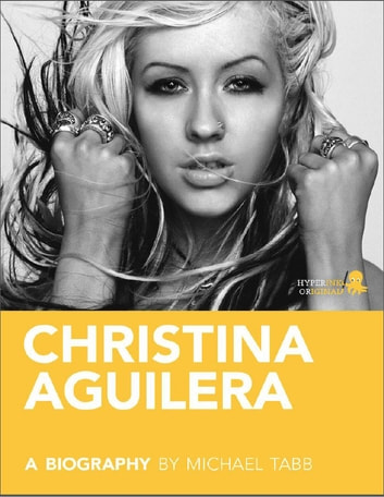 Christina Aguilera: A Biography ebook by Michael  Tabb