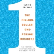 The Million-Dollar, One-Person Business - Make Great Money. Work the Way You Like. Have the Life You Want. オーディオブック by Elaine Pofeldt