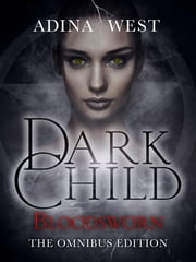 Dark Child (Bloodsworn): Omnibus Edition ebook by Adina West