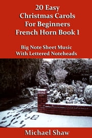 20 Easy Christmas Carols For Beginners French Horn: Book 1 ebook by Michael Shaw