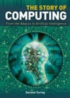The Story of Computing ebook by Sir John Dermot Turing