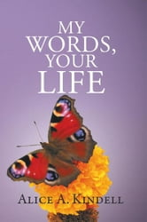 My Words, Your Life ebook by Alice A. Kindell