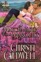 A Matchmaker for a Marquess - The Heart of a Scandal, #3 eBook by Christi Caldwell