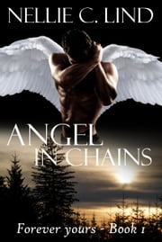 Angel in Chains - Forever Yours - Book 1 ebook by Nellie C Lind