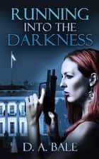 Running into the Darkness Ebook di D.A. Bale
