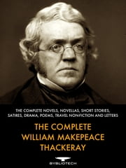 The Complete William Makepeace Thackeray ebook by William Makepeace Thackeray
