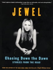 Chasing Down the Dawn - Stories From The Road ebook by Jewel