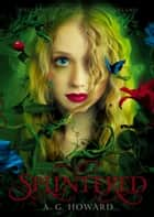Splintered (Splintered Series #1) ebook by A. G. Howard