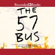 The 57 Bus - A True Story of Two Teenagers and the Crime That Changed Their Lives audiobook by Dashka Slater