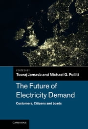 The Future of Electricity Demand - Customers, Citizens and Loads ebook by Tooraj Jamasb,Michael G. Pollitt