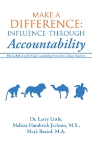 Make a Difference: Influence Through Accountability - Volume 2 of the Eagle Leadership Series for College Students ebook by Little; Jackson; Beaird