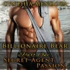 Shifter Romance: Billionaire Bear Part One: Secret Agent Passion - Paranormal Romance, Shifter Romance, Suspense Romance audiobook by Cynthia Mendoza